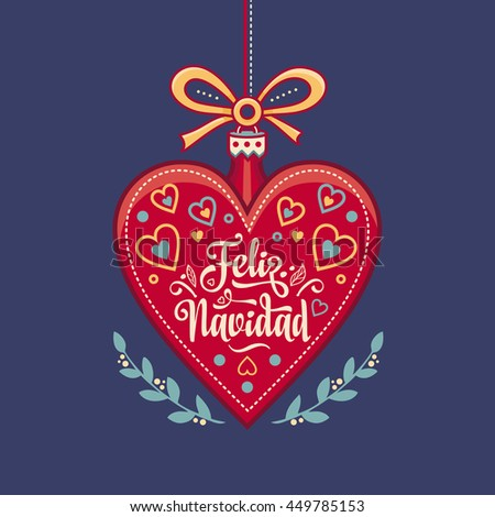 Christmas ball. Winter toy. Holiday decoration. Festive message in Spanish - Feliz Navidad. Best for greeting card, Congratulation, xmas party. Heart and flowers. Vector colorful.  - stock vector