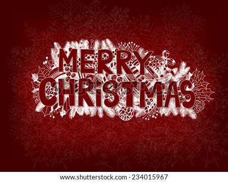 Christmas card. Merry Christmas lettering over hand - drawn Christmas decoration - fir,branches, baubles, holly berry, candies and gifts. Christmas design over dark red background with snowflakes. - stock vector