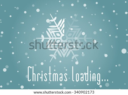 Christmas loader from snowflake and Christmas loading inscription. Original design element or template for banner, card, invitation, label, postcard, website, app and other. Vector illustration. - stock vector