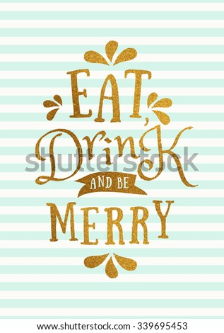 """Christmas typographic design greeting card template. """"Eat, Drink and Be Merry"""" message in gold foil letters on mint green and white stripes background. - stock vector"""