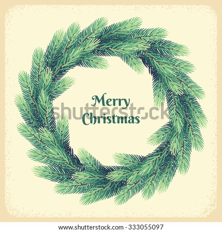 Christmas wreath with fir branches. Retro vector illustration. Place for your text. Design for invitation, card, poster, flyer - stock vector