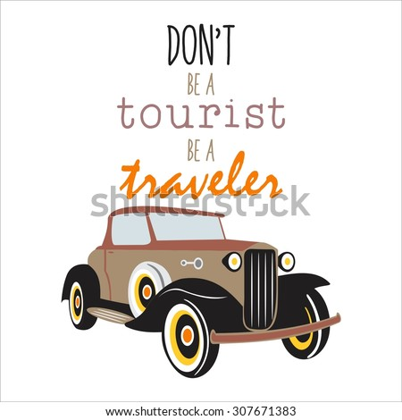 classic car, old timer with text  quote,,don't be a tourist be a traveler,,  - stock vector