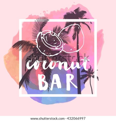Coconut Bar  modern calligraphy. Summer restaurant design with flat palm trees on bright colorful watercolor background. Vivid cheerful optimistic summertime flyer, poster, fabric print design. Vector - stock vector