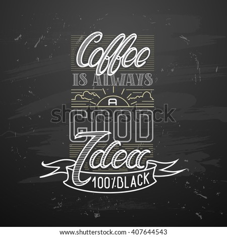 coffee break. Hot Coffee cup on black vector background.  Coffee is always a good idea. chalkboard art - stock vector