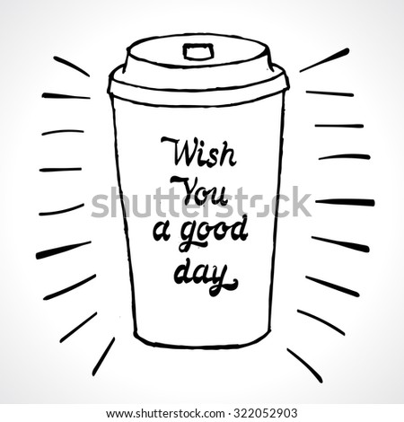 Coffee cup with inspiring text Wish You a Good Day, vector illustration. - stock vector