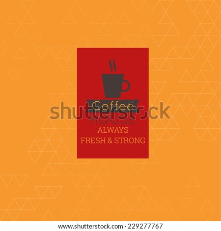 Coffee house always fresh and strong label. Tag with  coffee cup, aroma and ribbon. for menu, restaurant, cafe, bar, coffeehouse. Background texture with triangles and  sticker. orange, red - stock vector