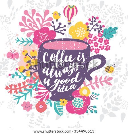 Coffee is always a good idea. Bright concept card with cup of coffee, colorful flowers, bird, bee, cloud and butterfly in vector - stock vector