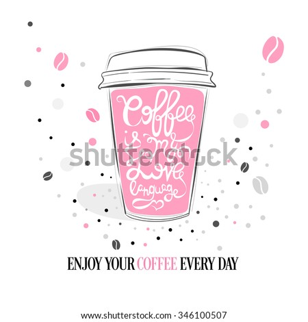 Coffee is my Love language - Hand drawn coffee quote on a paper coffee cup. Vector isolated typography design element for greeting and post cards, posters and print invitations or T-shirt designs.  - stock vector