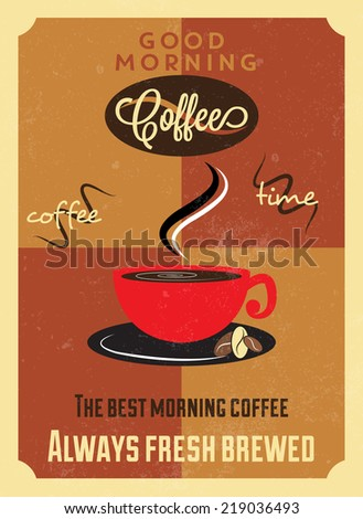 Coffee vintage poster in flat design style / Coffee poster with GOOD MORNING, COFFEE TIME, THE BEST MORNING COFFEE, ALWAYS FRESH BREWED inscription / Typographic vector illustration - stock vector