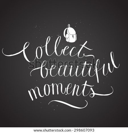 collect beautiful moments. calligraphy on chalkboard. vector illustration - stock vector