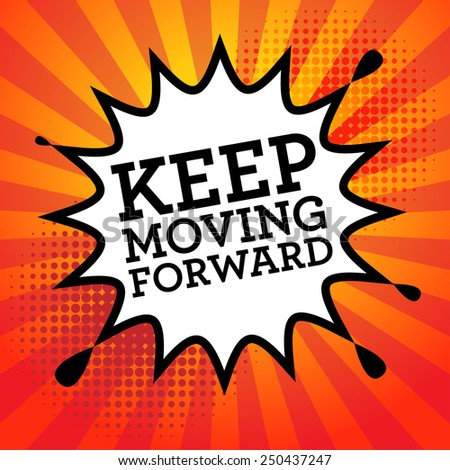 Comic explosion with text Keep Moving Forward, vector illustration - stock vector