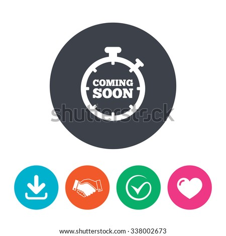 Coming soon sign icon. Promotion announcement symbol. Download arrow, handshake, tick and heart. Flat circle buttons. - stock vector