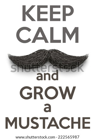 Conceptual Background Keep Calm and grow a Mustaches. Vector Illustration isolated on a white background - stock vector