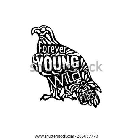 Conceptual eagle with handwritten phrase Forever young, wild and free. Hand drawn tee graphic. Typographic print poster. T shirt design. Vector illustration. - stock vector