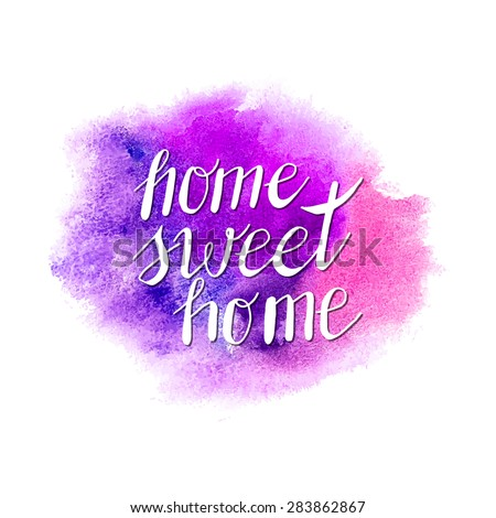 Conceptual handwritten phrase Home Sweet Home on abstract multicolored watercolor splash. Hand drawn tee graphic. Typographic print poster. Vector illustration. - stock vector