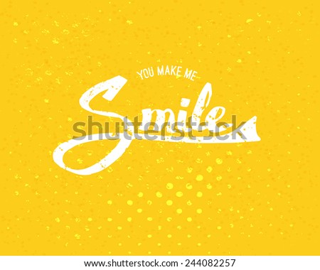 Conceptual Simple You Make Me Smile Texts in White Color on Abstract Yellow Background. Vector illustration. - stock vector