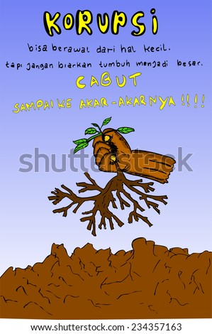 Corruption Poster in Indonesia Language (corruption can be started from a small thing, but do not let it grow into a big thing, pull up by the roots)  - stock vector