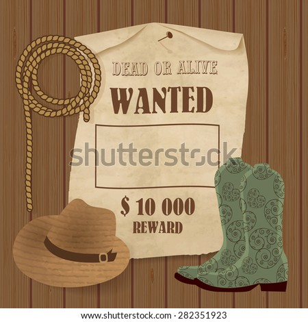 Cowboy poster. Wild west background for your design. Cowboy elements set.  Boots, hat, lasso and wanted poster on wooden background. - stock vector