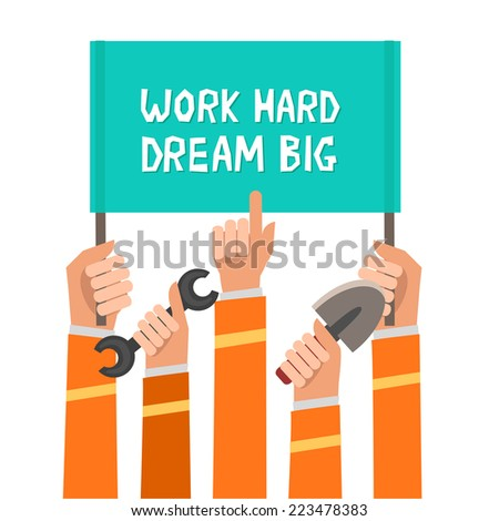 """Crowd of workers holding a placard with """"Work Hard, Dream Big"""" slogan or place for other text. A lot of hands of workers up with building implements. Colorful vector illustration in flat design  - stock vector"""