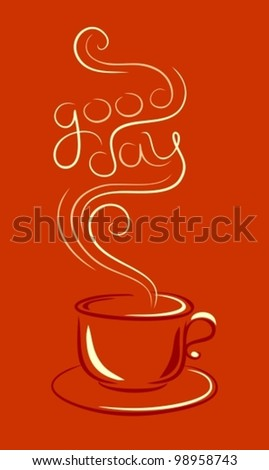 "cup of hot drink with steam in the form of box ""good day"" on red background - stock vector"