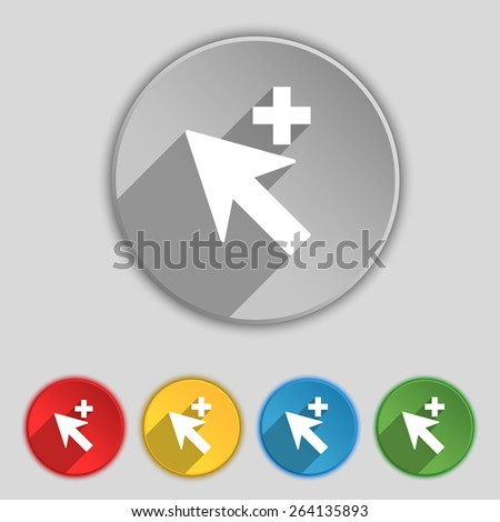 Cursor, arrow plus, add icon sign. Symbol on five flat buttons. Vector illustration - stock vector