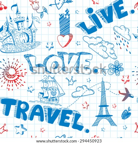 Cute and lovely doodle seamless pattern with castle, ship, mountains, sea, flowers on the background of the notebook sheet in vector.  Travel and tourism vector background. Live. Love. Travel. - stock vector