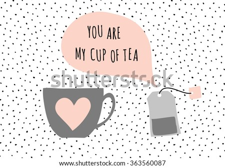 """Cute and modern St. Valentine's Day greeting card template. Tea cup and tea bag, speech bubble with message """"You Are My Cup of Tea"""", black, white, taupe and pastel pink color palette. - stock vector"""