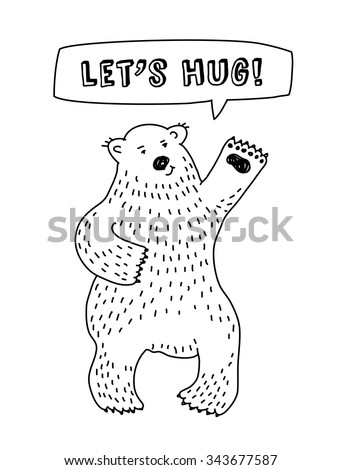 Cute animal bear with sign lets hug. Bear with hearts. Black and white vector illustration. EPS 8 - stock vector