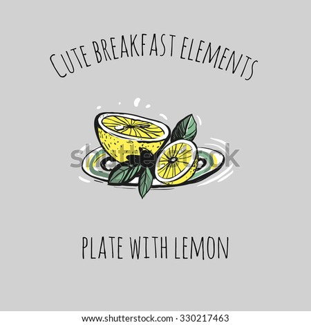 Cute breakfast elements: plate with lemon. Funny hand drawn isolated element on a light background with two inscription around. Simple greeting card. - stock vector
