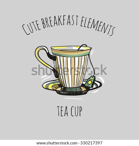 Cute breakfast elements: tea cup. Funny hand drawn isolated element on a light background with two inscription around. Simple greeting card. - stock vector