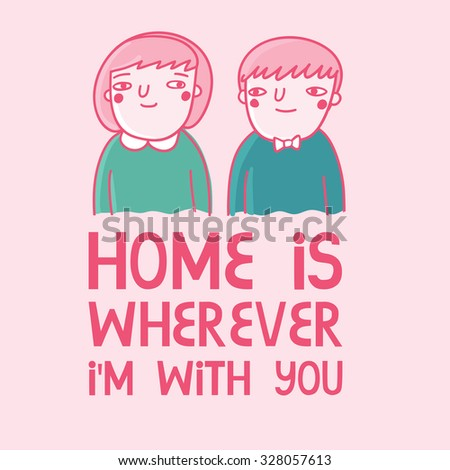 Cute card with  girl and boy in funny cartoon style. illustration template with quote ''home is wherever i'm with you'' - stock vector
