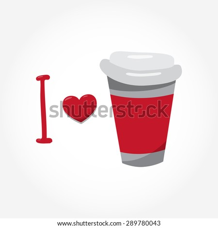 cute plastic coffee cups with lid. I love coffee. A coffee cup vector illustration with the words I love. - stock vector