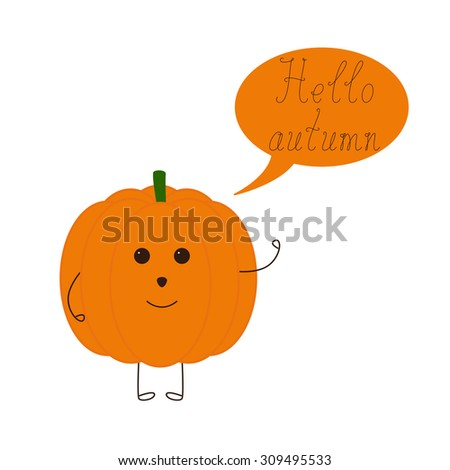 Cute smiling pumpkin character waving hand and speech bubble with calligraphic lettering hello autumn isolated on white background. Design element, vegetarian menu decoration. Flat style illustration - stock vector