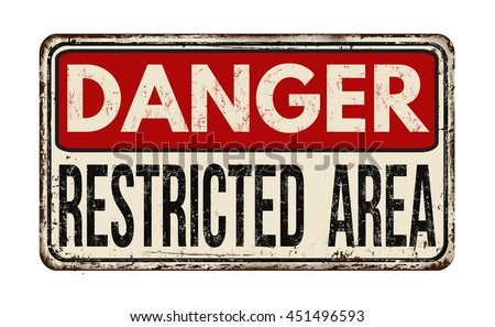 Danger restricted area vintage rusty metal sign on a white background, vector illustration - stock vector