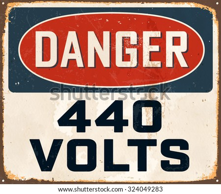 Danger 440 Volts - Vintage Metal Sign with realistic rust and used effects. These can be easily removed for a brand new, clean sign. - stock vector
