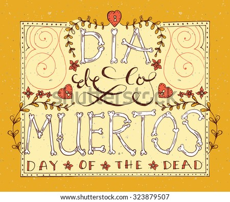 Day of the dead vector illustration set. Hand sketched lettering 'Dia de los Muertos' (Day of the Dead) for postcard or celebration design. Flowers and herbs with hand drawn typography poster. - stock vector