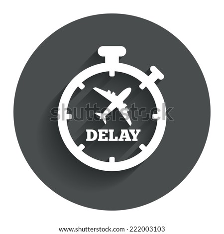 Delayed flight sign icon. Airport delay timer symbol. Airplane icon. Circle flat button with shadow. Modern UI website navigation. Vector - stock vector