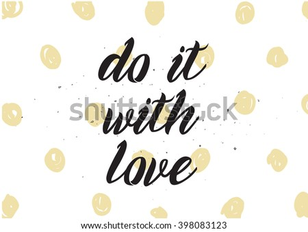 Do it with love inspirational inscription. Greeting card with calligraphy. Hand drawn lettering design. Photo overlay. Typography for banner, poster or apparel design. Isolated vector element. - stock vector