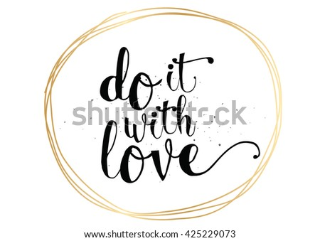 Do it with love inspirational inscription. Greeting card with calligraphy. Hand drawn lettering. Typography for invitation, banner, poster or clothing design. Vector quote. - stock vector