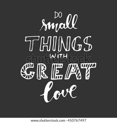 Do small things with great love.  - stock vector
