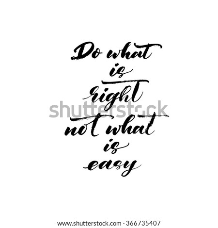Do what is right not what is easy card. Hand drawn ink illustration. Modern brush calligraphy. Hand drawn lettering background. Littering card. Positive and motivational quote. - stock vector