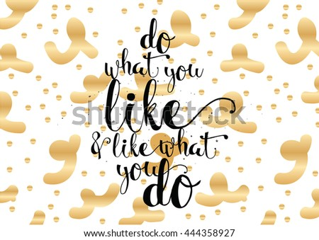 Do what you like and like what you do inspirational inscription. Hand drawn lettering. Typography for invitation, banner, poster or clothing design. Vector quote. - stock vector