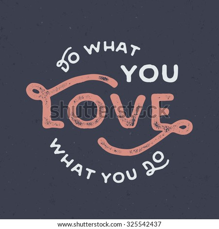 Do What You Love. Love What You Do. Vintage hand lettered quote for t shirt tee fashion graphics, wall art prints, home interior decor poster card design typographic composition, vector illustration - stock vector