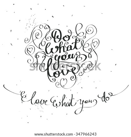 Do what you love, love what you do, written in heart shape silhouette on white background. Hand drawn lettering romantic inspiration quote. - stock vector