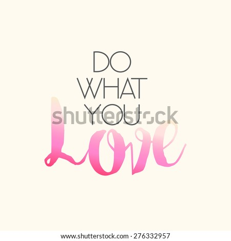 Do What You Love - motivational inspirational quote message - vector eps10 - stock vector