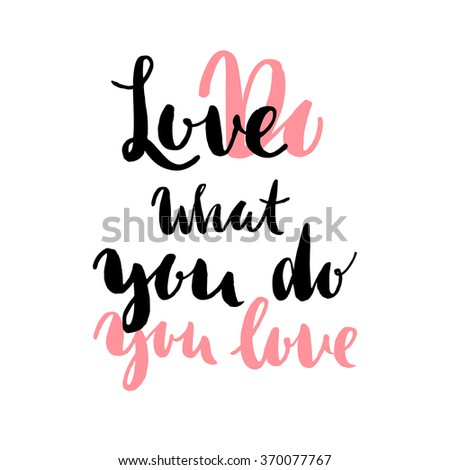 Do what you LOVE what you do. Hand drawn elegant quote for your design. Custom typography with swirls. Hand lettering - stock vector
