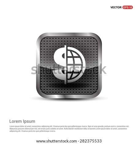 Dollar currency symbol with world globe icon - abstract logo type icon - abstract steel metal button background. Vector illustration - stock vector