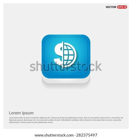 Dollar currency symbol with world globe icon - abstract logo type icon - blue abstract 3d button with light board and shadow on gray background. Vector illustration - stock vector