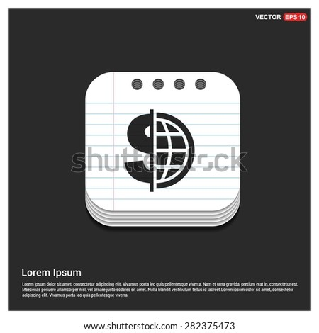 Dollar currency symbol with world globe icon - abstract logo type icon - glossy notepad book icon button background. Vector illustration - stock vector