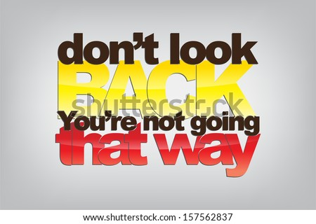 Don't look back. You're not going that way. Motivational background. (EPS10 Vector) - stock vector